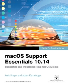 macOS Support Essentials 10.14 - Apple Pro Training Series : Supporting and Troubleshooting macOS Mojave, 1/e, Paperback / softback Book