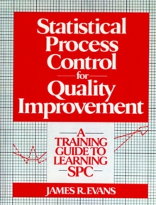 Statistical Process Control For Quality Improvement : A Training Guide To Learning SPC, Paperback / softback Book