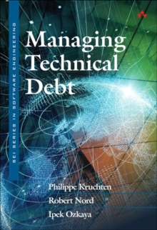 Managing Technical Debt: Reducing Friction in Software Development, 1/e, Paperback / softback Book