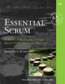 Essential Scrum : A Practical Guide to the Most Popular Agile Process, Paperback Book