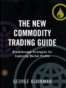 The New Commodity Trading Guide : Breakthrough Strategies for Capturing Market Profits, Hardback Book