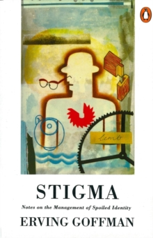 Stigma : Notes on the Management of Spoiled Identity, Paperback / softback Book