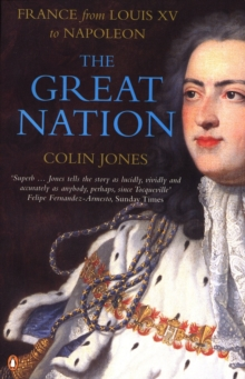 The Great Nation: France from Louis XV to Napoleon : The New Penguin History of France France from Louis XV to Napoleon, Paperback Book