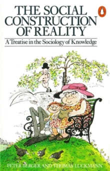 The Social Construction of Reality : A Treatise in the Sociology of Knowledge, Paperback / softback Book