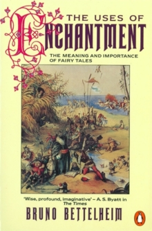 The Uses of Enchantment : The Meaning and Importance of Fairy Tales, Paperback Book
