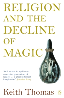 Religion and the Decline of Magic : Studies in Popular Beliefs in Sixteenth and Seventeenth-Century England, Paperback Book