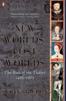 The Penguin History of Britain : New Worlds, Lost Worlds:The Rule of the Tudors 1485-1630, Paperback Book