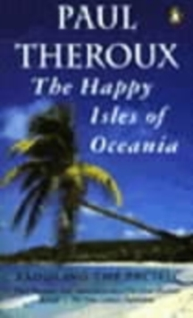 The Happy Isles of Oceania : Paddling the Pacific, Paperback Book