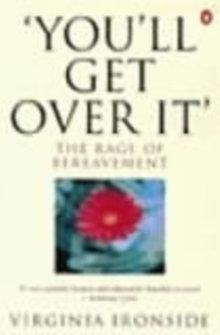 'You'll Get Over It' : The Rage of Bereavement, Paperback / softback Book