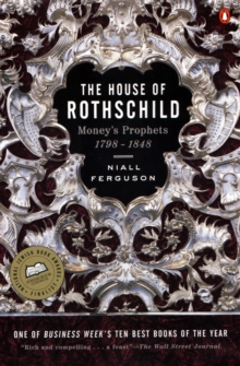 The House of Rothschild : Money's Prophets 1798-1848, Paperback / softback Book