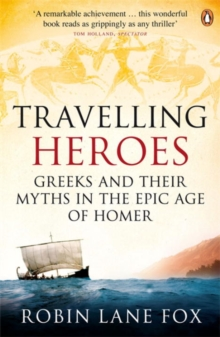 Travelling Heroes : Greeks and their myths in the epic age of Homer, Paperback / softback Book