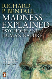 Madness Explained : Psychosis and Human Nature, Paperback / softback Book