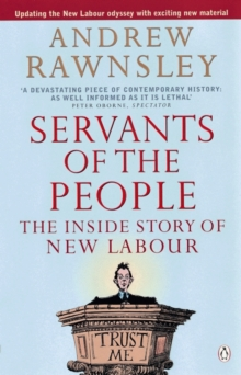Servants of the People : The Inside Story of New Labour, Paperback / softback Book