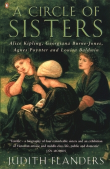 A Circle of Sisters : Alice Kipling, Georgiana Burne-Jones, Agnes Poynter and Louisa Baldwin, Paperback / softback Book