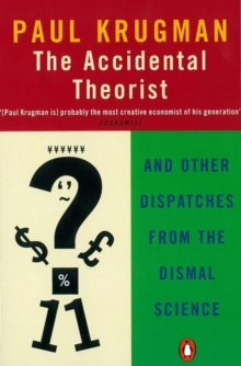 The Accidental Theorist : And Other Dispatches from the Dismal Science, Paperback Book