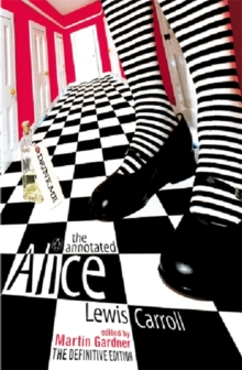 The Annotated Alice : The Definitive Edition: Alice's Adventures in Wonderland and Through the Looking Glass, Paperback / softback Book