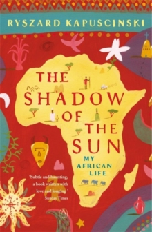 The Shadow of the Sun : My African Life, Paperback Book