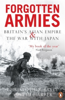 Forgotten Armies : Britain's Asian Empire and the War with Japan, Paperback Book