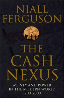 The Cash Nexus : Money and Politics in Modern History, 1700-2000, Paperback / softback Book