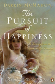 The Pursuit of Happiness : A History from the Greeks to the Present, Paperback / softback Book