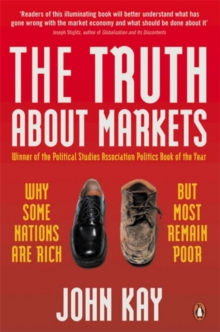 The Truth About Markets : Why Some Nations are Rich But Most Remain Poor, Paperback / softback Book