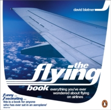 The Flying Book : Everything You've Ever Wondered About Flying on Airlines, Paperback Book