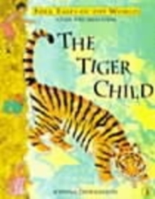 The Tiger Child : A Folk Tale from India, Paperback Book