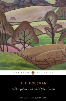A Shropshire Lad and Other Poems : The Collected Poems of A.E. Housman, Paperback Book