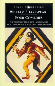 Four Comedies : The Taming of the Shrew, A Midsummer Night's Dream, As You Like it, Twelfth Night, Paperback / softback Book