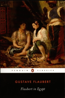 Flaubert in Egypt : A Sensibility on Tour, Paperback Book