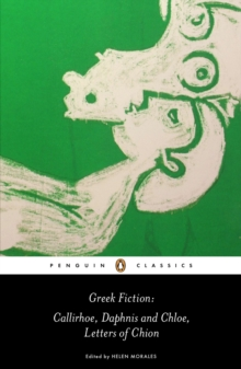 Greek Fiction : Callirhoe, Daphnis and Chloe, Letters of Chion, Paperback / softback Book