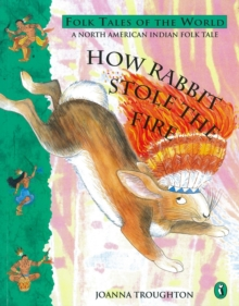 How Rabbit Stole the Fire : A North American Indian Folk Tale, Paperback Book