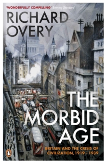 The Morbid Age : Britain and the Crisis of Civilisation, 1919 - 1939, Paperback Book