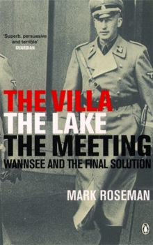 The Villa, the Lake, the Meeting : Wannsee and the Final Solution, Paperback Book