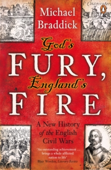 God's Fury, England's Fire : A New History of the English Civil Wars, Paperback Book