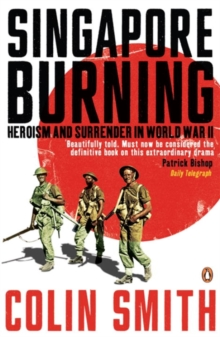 Singapore Burning : Heroism and Surrender in World War II, Paperback Book