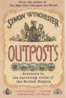 Outposts : Journeys to the Surviving Relics of the British Empire, Paperback Book