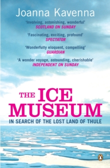 The Ice Museum : In Search of the Lost Land of Thule, Paperback Book