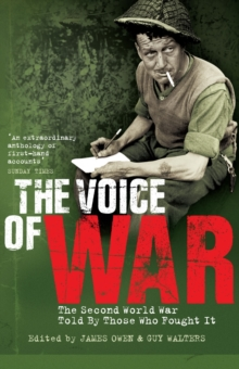 The Voice of War : The Second World War Told by Those Who Fought It, Paperback / softback Book