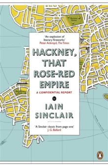 Hackney, That Rose-Red Empire : A Confidential Report, Paperback / softback Book