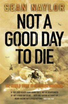 Not a Good Day to Die : The Untold Story of Operation Anaconda, Paperback Book