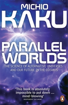 Parallel Worlds : The Science of Alternative Universes and Our Future in the Cosmos, Paperback Book