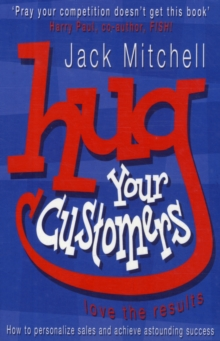 Hug Your Customers : Love the Results, Paperback Book