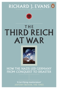 The Third Reich at War : How the Nazis Led Germany from Conquest to Disaster, Paperback Book