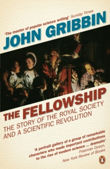 The Fellowship : The Story of the Royal Society and a Scientific Revolution, Paperback Book