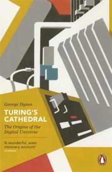 Turing's Cathedral : The Origins of the Digital Universe, Paperback Book