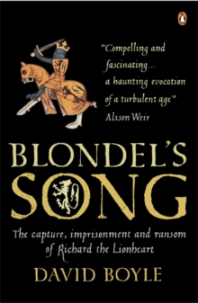Blondel's Song : The capture, Imprisonment and Ransom of Richard the Lionheart, Paperback / softback Book