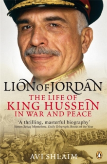 Lion of Jordan : The Life of King Hussein in War and Peace, Paperback / softback Book