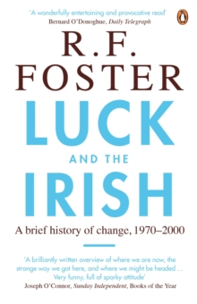 Luck and the Irish : A Brief History of Change, 1970-2000, Paperback Book