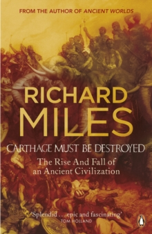 Carthage Must be Destroyed : The Rise and Fall of an Ancient Civilization, Paperback Book